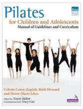 Celeste Corey-Zopich,   Brett Howard,   Dawn-Marie Ickes,   Tracey Mellor Pilates for Children and Adolescents