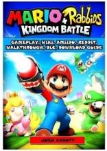 Josh Abbott Mario + Rabbids Kingdom Battle Gameplay, Wiki, Amiibo, Reddit, Walkthrough, DLC, Download Guide