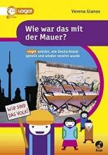 Glanos, Verena Wie war das mit der Mauer? - logo! erklärt, wie Deutschland geteilt und wieder vereint wurde