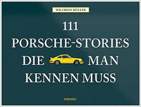 Müller, Wilfried 111 Porsche-Stories die man kennen muss