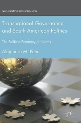 Alejandro M. Pena,Transnational Governance and South American Politics