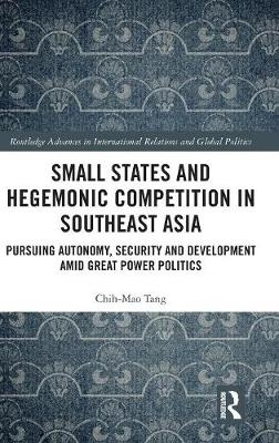Chih-Mao (Soochow University, Taiwan) Tang,Small States and Hegemonic Competition in Southeast Asia
