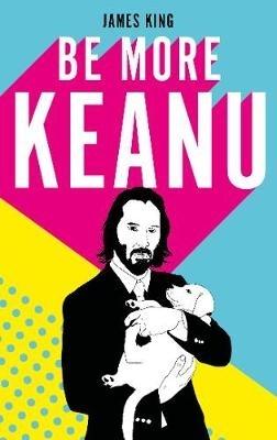 James King,Be More Keanu
