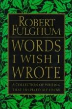 Fulghum, Robert Words I Wish I Wrote