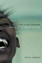 Chernoff, John M Hustling Is Not Stealing - Stories of an African Bar Girl