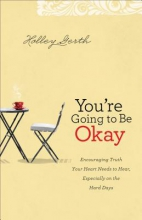 Holley Gerth You`re Going to Be Okay