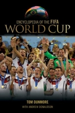 Tom Dunmore Encyclopedia of the FIFA World Cup