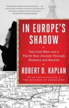 Robert,D. Kaplan In Europe`s Shadow