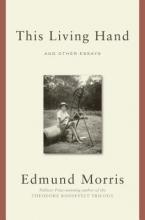 Morris, Edmund This Living Hand