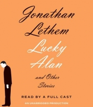 Lethem, Jonathan Lucky Alan: And Other Stories