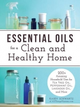 Schwartz, Kasey Essential Oils for a Clean and Healthy Home