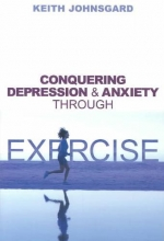 Keith W. Johnsgard Conquering Depression and Anxiety Through Exercise