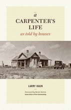 Haun, Larry A Carpenter`s Life as Told by Houses