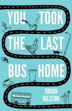 Brian Bilston You Took the Last Bus Home