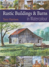 Harrison, Terry Rustic Buildings and Barns in Watercolour