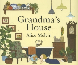 Melvin, Alice Grandma`s House. Written and illustrated by Alice Melvin