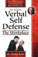 Dr. Daniel Scott Dr Scott`s Verbal Self Defense in The Workplace
