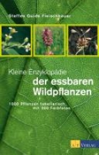 Fleischhauer, Steffen Guido,   Muer, Thomas Kleine Enzyklopädie der essbaren Wildpflanzen