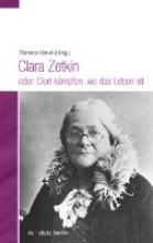 Clara Zetkin oder: Dort kämpfen, wo das Leben ist