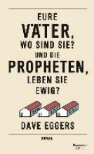 Eggers, Dave,   Wasel, Ulrike,   Timmermann, Klaus Eure Väter, wo sind sie? Und die Propheten, leben sie ewig?