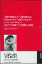 Gronemann, Claudia Postmoderne /postkoloniale Konzepte der Autobiographie in der französischen und maghrebinischen Literatur