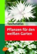 Urban, Helga Taschenatlas Pflanzen für den weissen Garten