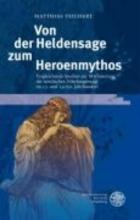 Teichert, Matthias Von der Heldensage zum Heroenmythos