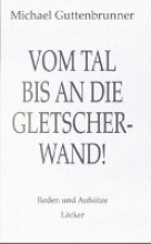 Guttenbrunner, Michael Vom Tal bis an die Gletscherwand...