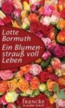 Bormuth, Lotte Ein Blumenstrauß voll Leben