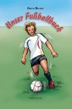 Bauer, Ilona Unser Fussballbuch