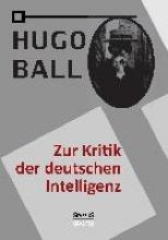 Ball, Hugo Zur Kritik der deutschen Intelligenz