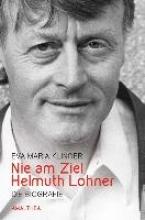 Klinger, Eva-Maria Nie am  Ziel. Helmut Lohner