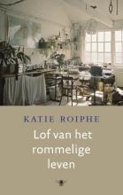 Katie  Roiphe Lof van het rommelige leven