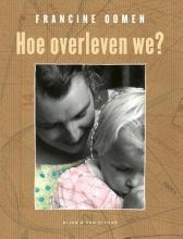 Francine Oomen , Hoe overleven we