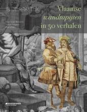 Astrid Slegten Koenraad Brosens  Klara Alen, In de praktijk. Vlaamse wandtapijten in 50 verhalen