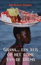 Ada  Rosman-Kleinjan Ghana... een reis op het ritme van de drums