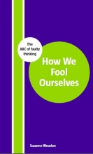 Suzanne Weusten , How we fool ourselves