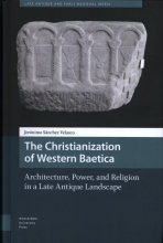Jerónimo Sánchez  Velasco The Christianization of Western Baetica, Architecture, Power, and Religion in a Late Antique Landscape