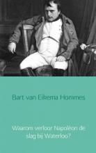 Bart van Eikema Hommes , Waarom verloor Napoléon de slag bij Waterloo?
