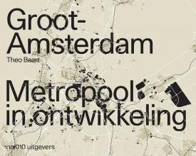 Theo Baart , Groot Amsterdam. Metropool in ontwikkeling