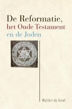 Wulfert de Greef De Reformatie, het Oude Testament en de Joden