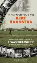Ronald van de Vate In het voetspoor van Bert Haanstra - Beleef zijn leven en werk in 9 wandelingen