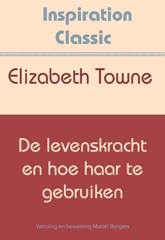 Elizabeth Towne,De levenskracht en hoe haar te gebruiken