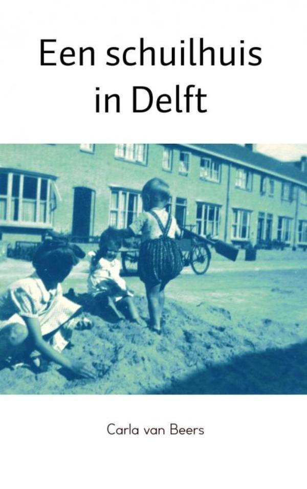 Carla van Beers,Een schuilhuis in Delft