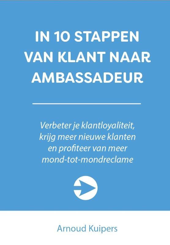 Arnoud Kuipers,In 10 stappen van klant naar ambassadeur