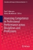 ,Assessing Competence in Professional Performance across Disciplines and Professions