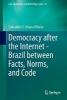 Moura Ribeiro, Samantha S.,Democracy after the Internet - Brazil between Facts, Norms, and Code