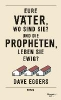Eggers, Dave,Eure Väter, wo sind sie? Und die Propheten, leben sie ewig?