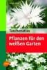Urban, Helga,Taschenatlas Pflanzen für den weissen Garten