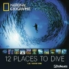 ,<b>National Geographic 12 Places to dive 2018 Broschürenkalender</b>